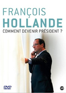 DVD DOCUMENTAIRE - FRANCOIS HOLLANDE : Comment devenir Président ? (110 min)