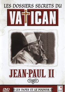 DVD DOCUMENTAIRE - LES DOSSIERS SECRETS DU VATICAN : Jean Paul II (74 min)